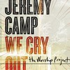 Jeremy Camp, We Cry Out: The Worship Project