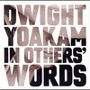 Dwight Yoakam, In Other's Words