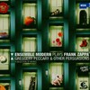 Frank Zappa, Ensemble Modern Plays Frank Zappa: Greggery Peccary & Other Persuasions (feat. conductor: Jonathan S