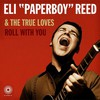 """Eli """"Paperboy"""" Reed & The True Loves, Roll With You"""