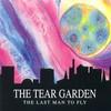The Tear Garden, The Last Man To Fly