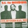 R.A. the Rugged Man, Die Rugged Man Die