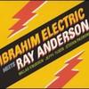 Ibrahim Electric, Ibrahim Electric Meets Ray Anderson
