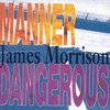 James Morrison, Manner Dangerous