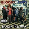 Bloods & Crips, Bangin on Wax