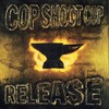Cop Shoot Cop, Release