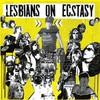 Lesbians on Ecstasy, Lesbians on Ecstasy