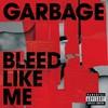 Garbage, Bleed Like Me