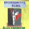 Alejandro Escovedo, Bourbonitis Blues