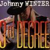 Johnny Winter, 3rd Degree