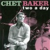 Chet Baker, Two a Day