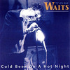 Tom Waits, Cold Beer on a Hot Night