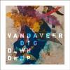 Vandaveer, Dig Down Deep