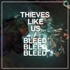 Thieves Like Us, Bleed Bleed Bleed