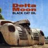 Delta Moon, Black Cat Oil