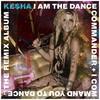 Ke$ha, I Am the Dance Commander + I Command You to Dance: The Remix Album