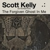 Scott Kelly and The Road Home, The Forgiven Ghost In Me