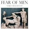 Fear of Men, Early Fragments