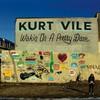 Kurt Vile, Wakin On A Pretty Daze