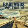Trampled Under Foot, Badlands