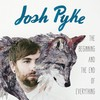 Josh Pyke, The Beginning and the End of Everything
