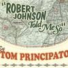 Tom Principato, Robert Johnson Told Me So