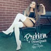 Ariana Grande, Problem
