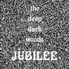 The Deep Dark Woods, Jubilee