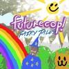 Futurecop!, Fairy Tales