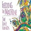 The Idle Hands, Feeding The Machine