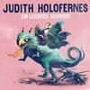 Judith Holofernes, Ein leichtes Schwert