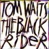 Tom Waits, The Black Rider