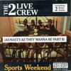 The 2 Live Crew, Sports Weekend: As Nasty as They Wanna Be, Part 2