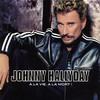 Johnny Hallyday, A la vie, a la mort !