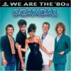 SCANDAL, We Are The '80s