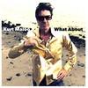 Kurt Maloo, What About
