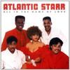 Atlantic Starr, All In The Name Of Love