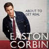 Easton Corbin, About to Get Real