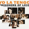 Yo La Tengo, Prisoners of Love: A Smattering of Scintillating Senescent Songs 1985-2003