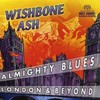Wishbone Ash, Almighty Blues - London & Beyond