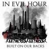 In Evil Hour, Built On Our Backs